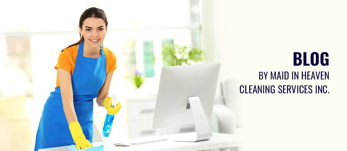 Blog by Maid in Heaven Cleaning Services Inc.